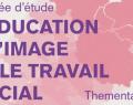 Journée d'étude sur le thème de l'éducation à l'image et le travail social